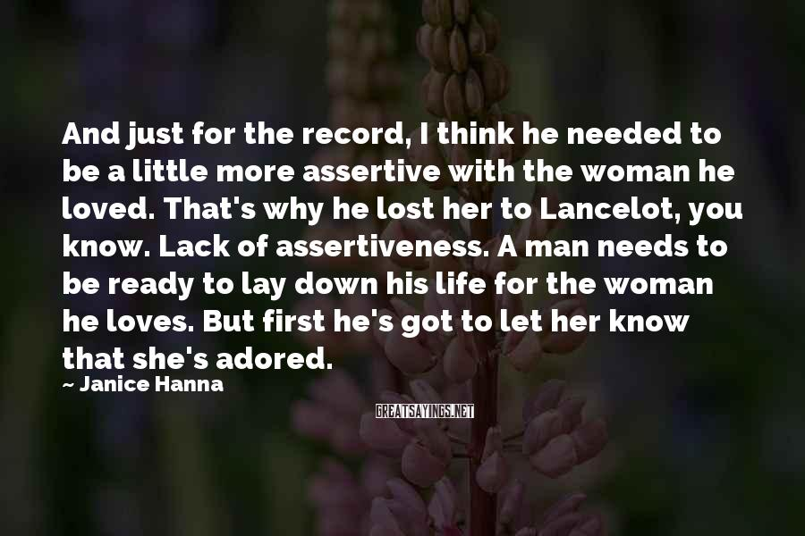 Janice Hanna Sayings: And just for the record, I think he needed to be a little more assertive