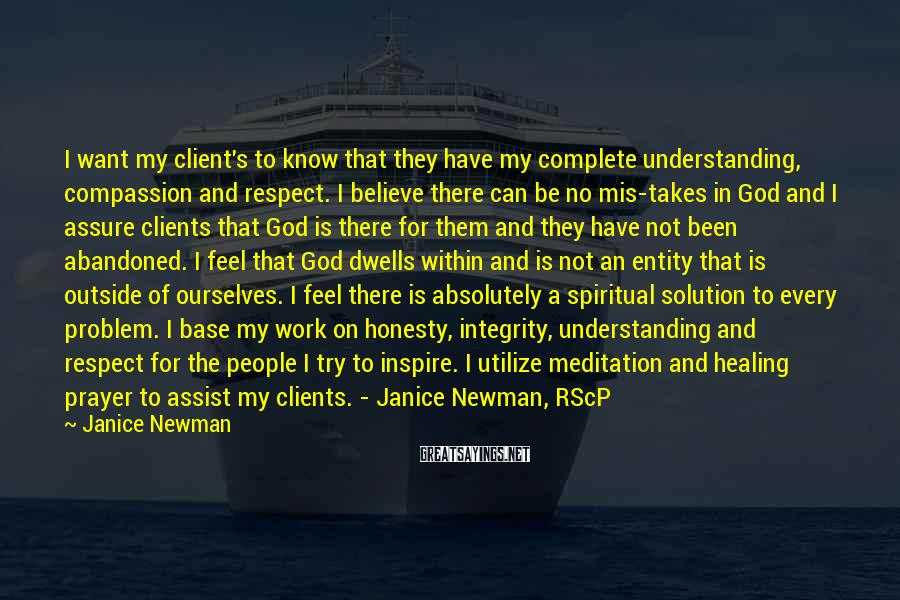 Janice Newman Sayings: I want my client's to know that they have my complete understanding, compassion and respect.