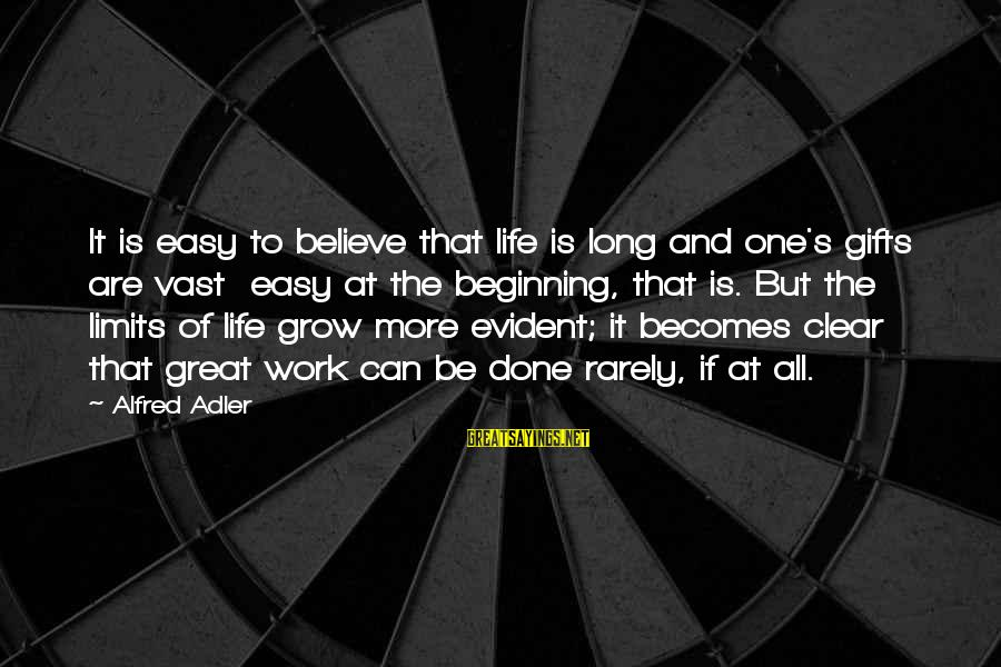 Janis Joplin Song Sayings By Alfred Adler: It is easy to believe that life is long and one's gifts are vast easy