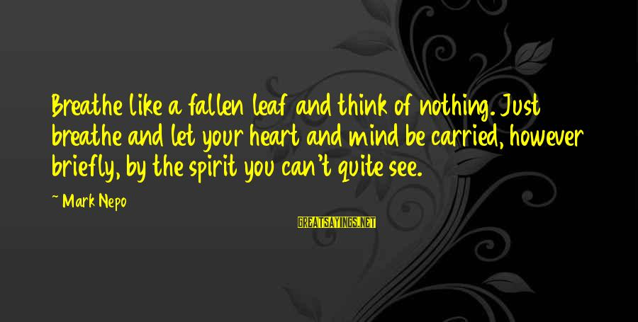 Janis Joplin Song Sayings By Mark Nepo: Breathe like a fallen leaf and think of nothing. Just breathe and let your heart
