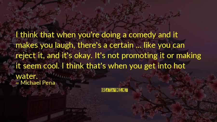 Janis Joplin Song Sayings By Michael Pena: I think that when you're doing a comedy and it makes you laugh, there's a