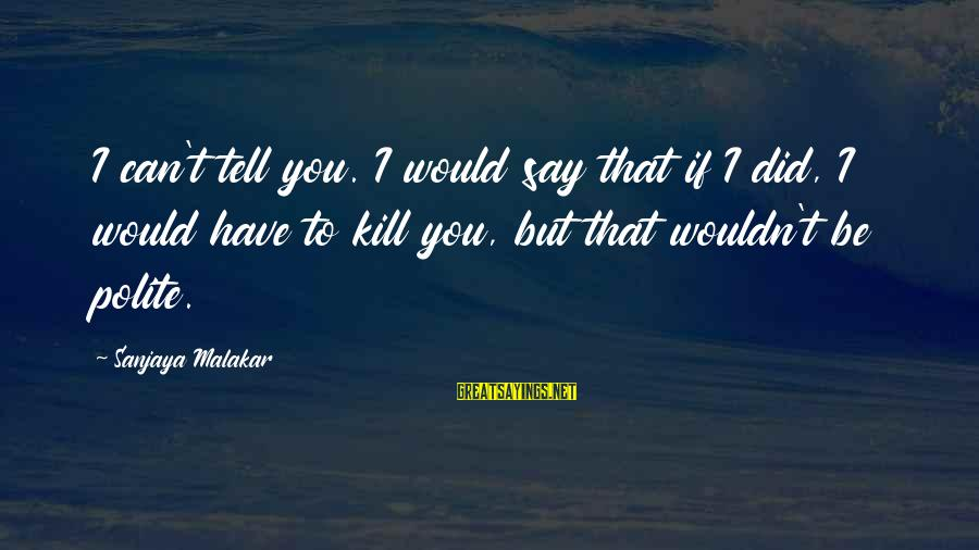 Janis Joplin Song Sayings By Sanjaya Malakar: I can't tell you. I would say that if I did, I would have to