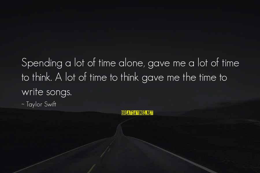 Janis Joplin Song Sayings By Taylor Swift: Spending a lot of time alone, gave me a lot of time to think. A