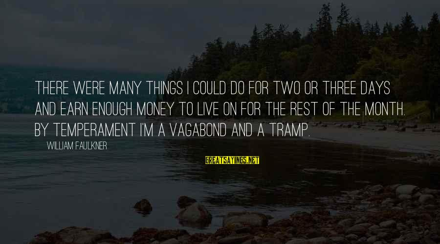 Janis Joplin Song Sayings By William Faulkner: There were many things I could do for two or three days and earn enough