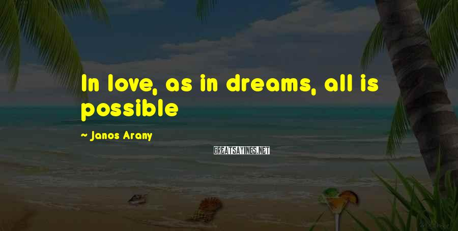 Janos Arany Sayings: In love, as in dreams, all is possible
