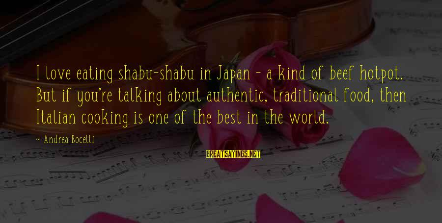 Japan Love Sayings By Andrea Bocelli: I love eating shabu-shabu in Japan - a kind of beef hotpot. But if you're