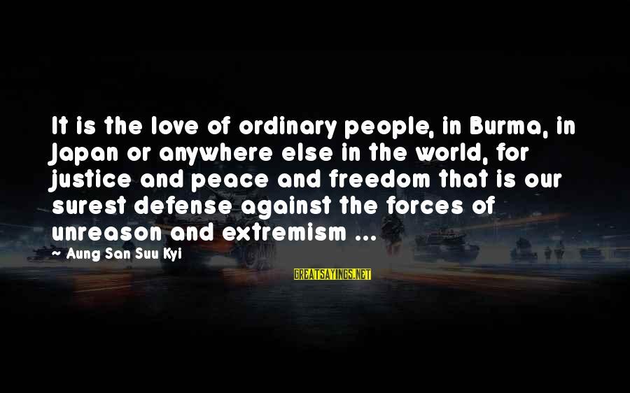 Japan Love Sayings By Aung San Suu Kyi: It is the love of ordinary people, in Burma, in Japan or anywhere else in