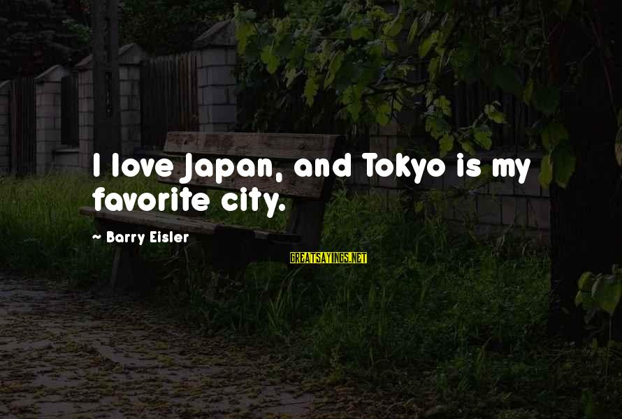 Japan Love Sayings By Barry Eisler: I love Japan, and Tokyo is my favorite city.
