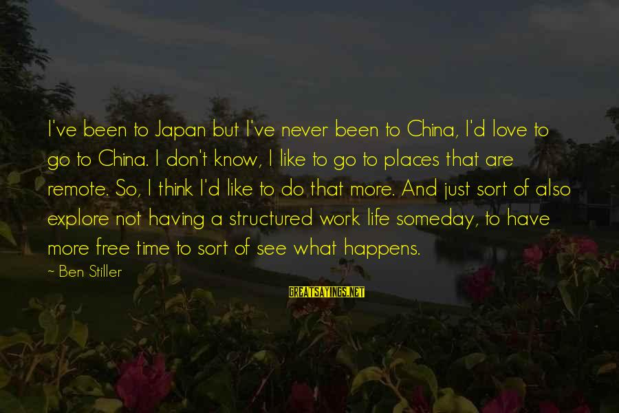 Japan Love Sayings By Ben Stiller: I've been to Japan but I've never been to China, I'd love to go to
