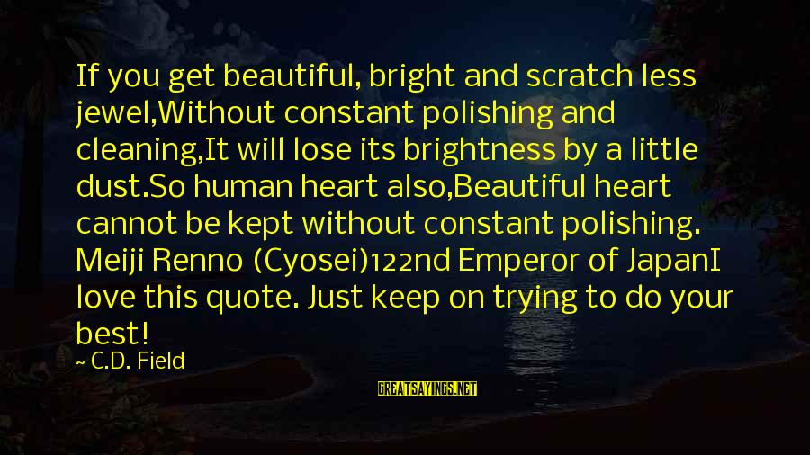 Japan Love Sayings By C.D. Field: If you get beautiful, bright and scratch less jewel,Without constant polishing and cleaning,It will lose