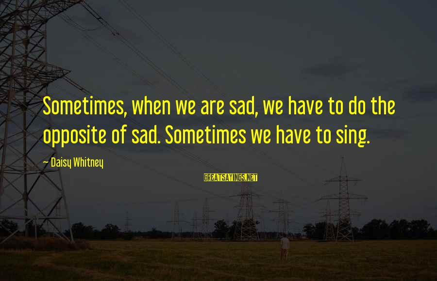 Japan Love Sayings By Daisy Whitney: Sometimes, when we are sad, we have to do the opposite of sad. Sometimes we