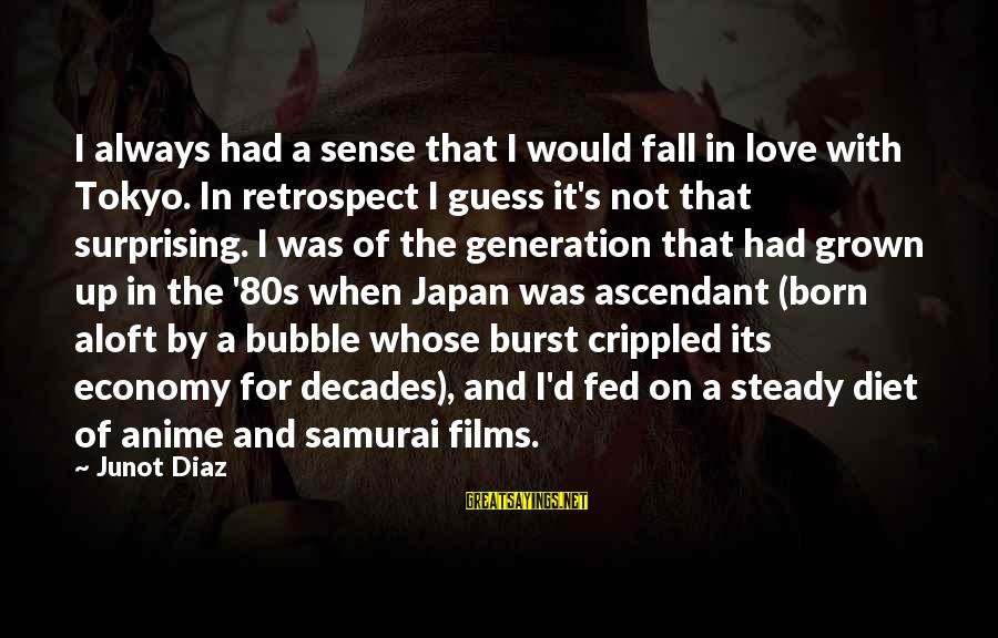Japan Love Sayings By Junot Diaz: I always had a sense that I would fall in love with Tokyo. In retrospect