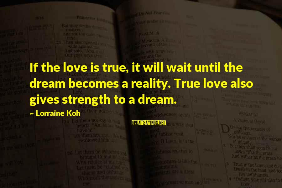 Japan Love Sayings By Lorraine Koh: If the love is true, it will wait until the dream becomes a reality. True