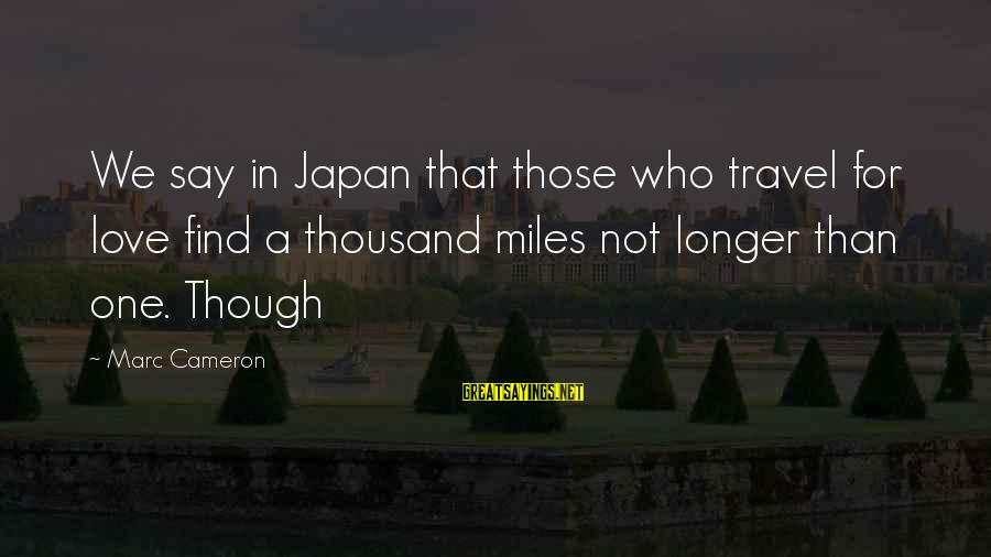 Japan Love Sayings By Marc Cameron: We say in Japan that those who travel for love find a thousand miles not