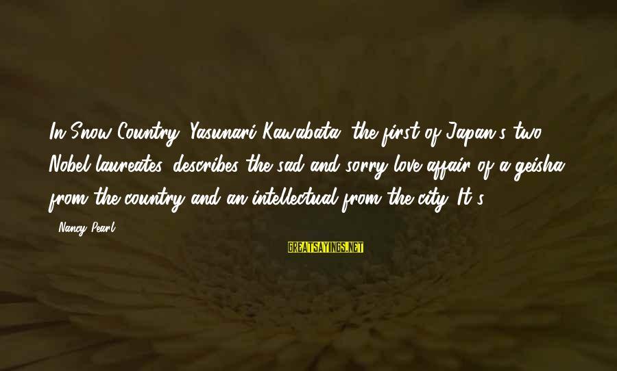 Japan Love Sayings By Nancy Pearl: In Snow Country, Yasunari Kawabata, the first of Japan's two Nobel laureates, describes the sad