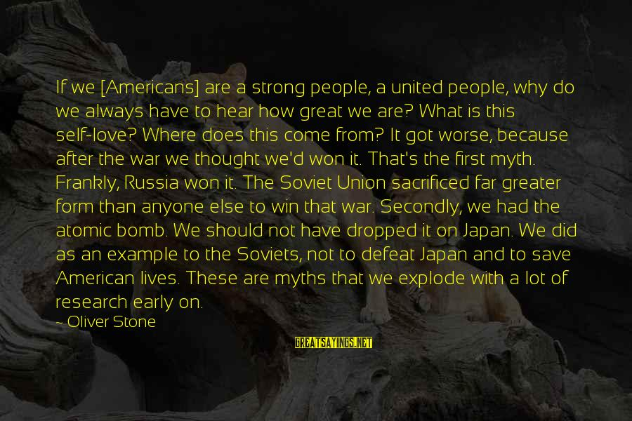 Japan Love Sayings By Oliver Stone: If we [Americans] are a strong people, a united people, why do we always have
