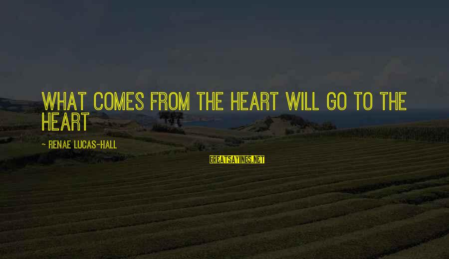 Japan Love Sayings By Renae Lucas-Hall: What comes from the heart will go to the heart