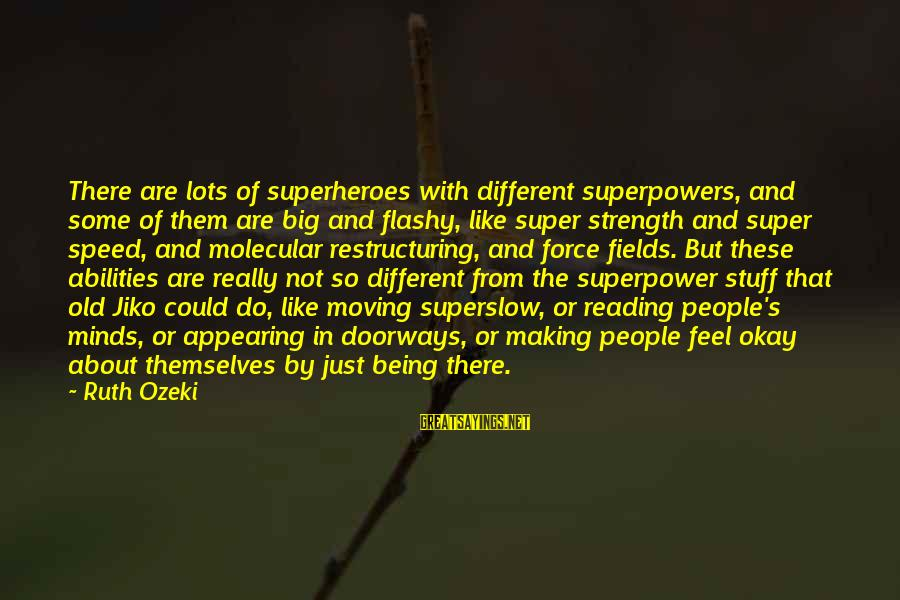Japan Love Sayings By Ruth Ozeki: There are lots of superheroes with different superpowers, and some of them are big and