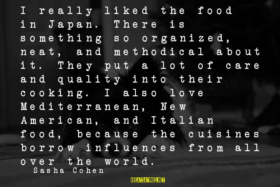 Japan Love Sayings By Sasha Cohen: I really liked the food in Japan. There is something so organized, neat, and methodical