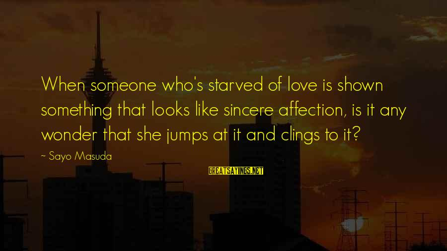 Japan Love Sayings By Sayo Masuda: When someone who's starved of love is shown something that looks like sincere affection, is