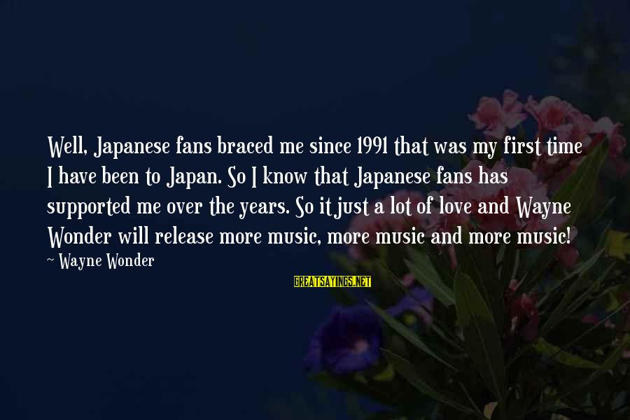 Japan Love Sayings By Wayne Wonder: Well, Japanese fans braced me since 1991 that was my first time I have been