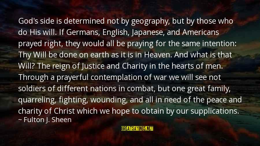 Japanese Soldiers Sayings By Fulton J. Sheen: God's side is determined not by geography, but by those who do His will. If