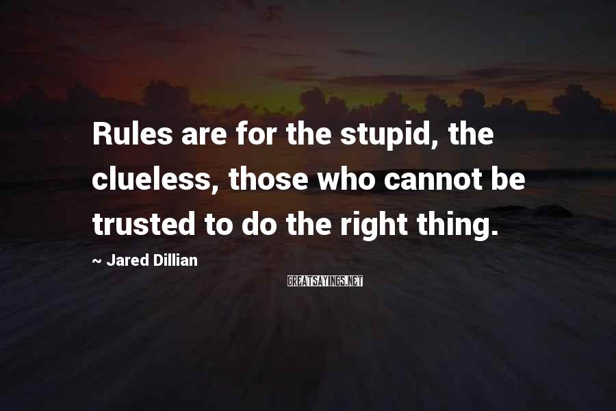 Jared Dillian Sayings: Rules are for the stupid, the clueless, those who cannot be trusted to do the