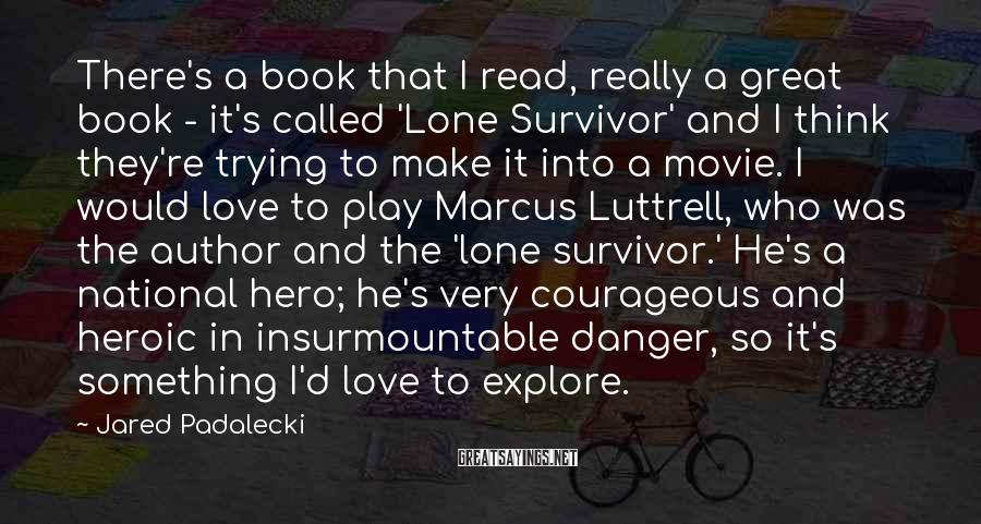 Jared Padalecki Sayings: There's a book that I read, really a great book - it's called 'Lone Survivor'