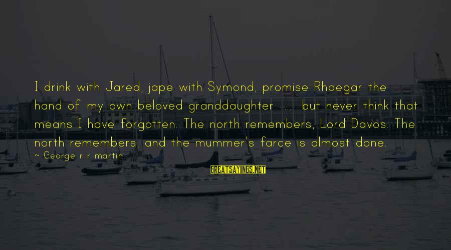 Jared's Sayings By George R R Martin: I drink with Jared, jape with Symond, promise Rhaegar the hand of my own beloved