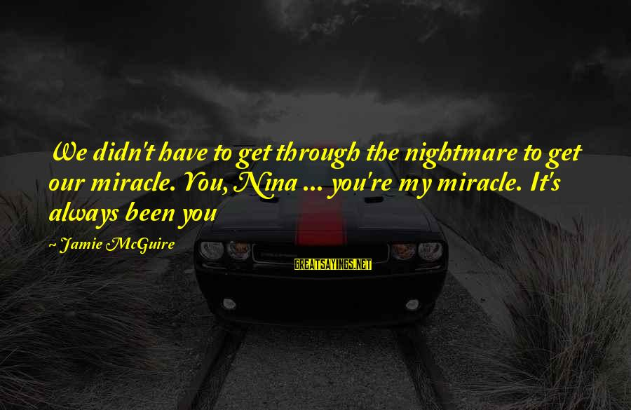 Jared's Sayings By Jamie McGuire: We didn't have to get through the nightmare to get our miracle. You, Nina ...
