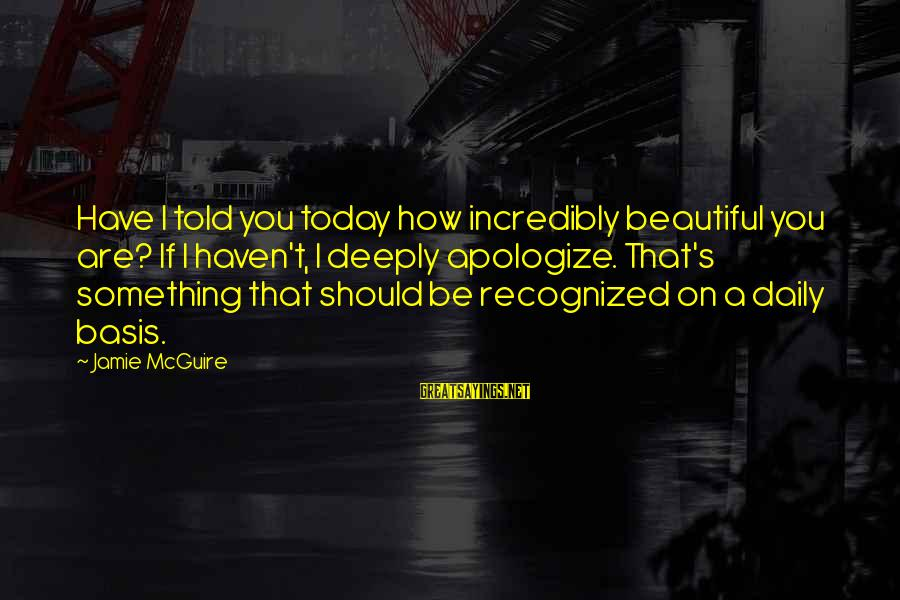 Jared's Sayings By Jamie McGuire: Have I told you today how incredibly beautiful you are? If I haven't, I deeply