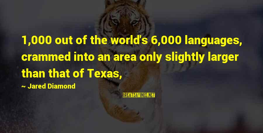 Jared's Sayings By Jared Diamond: 1,000 out of the world's 6,000 languages, crammed into an area only slightly larger than