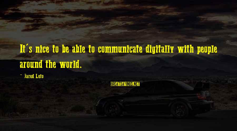 Jared's Sayings By Jared Leto: It's nice to be able to communicate digitally with people around the world.
