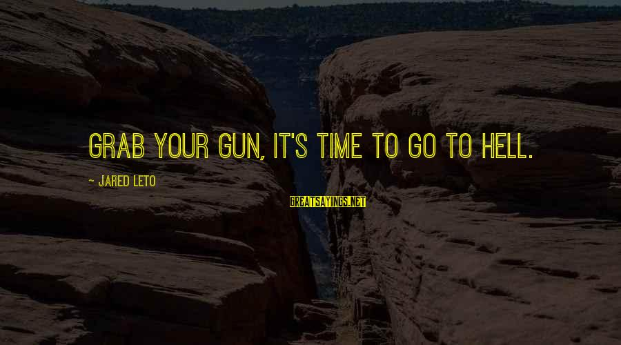 Jared's Sayings By Jared Leto: Grab your gun, it's time to go to hell.