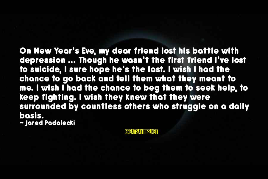 Jared's Sayings By Jared Padalecki: On New Year's Eve, my dear friend lost his battle with depression ... Though he