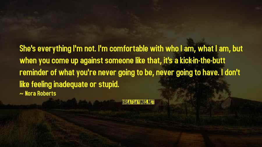 Jared's Sayings By Nora Roberts: She's everything I'm not. I'm comfortable with who I am, what I am, but when