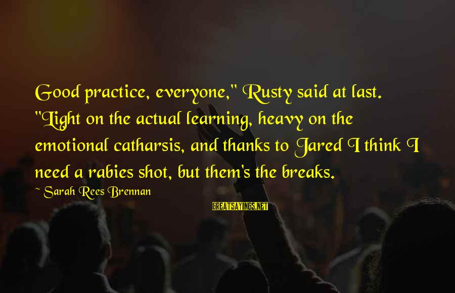 """Jared's Sayings By Sarah Rees Brennan: Good practice, everyone,"""" Rusty said at last. """"Light on the actual learning, heavy on the"""