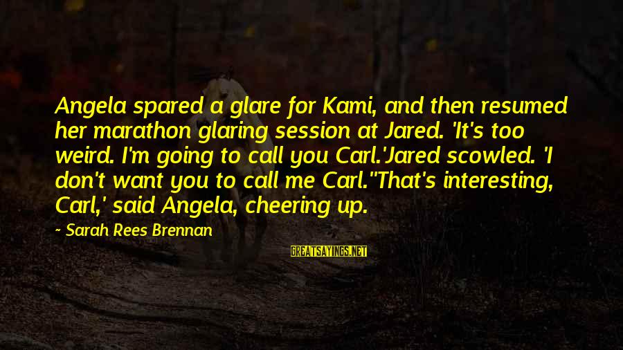 Jared's Sayings By Sarah Rees Brennan: Angela spared a glare for Kami, and then resumed her marathon glaring session at Jared.