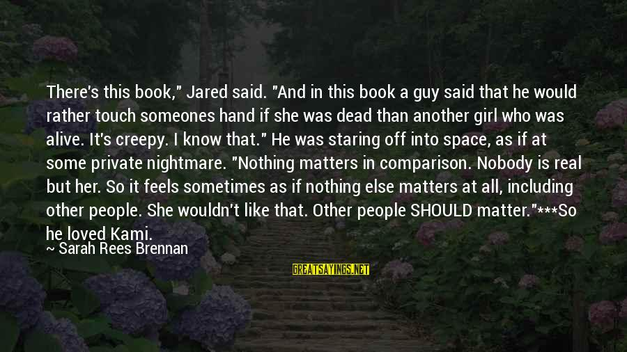 """Jared's Sayings By Sarah Rees Brennan: There's this book,"""" Jared said. """"And in this book a guy said that he would"""