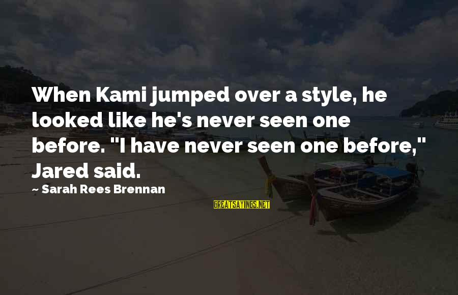 """Jared's Sayings By Sarah Rees Brennan: When Kami jumped over a style, he looked like he's never seen one before. """"I"""
