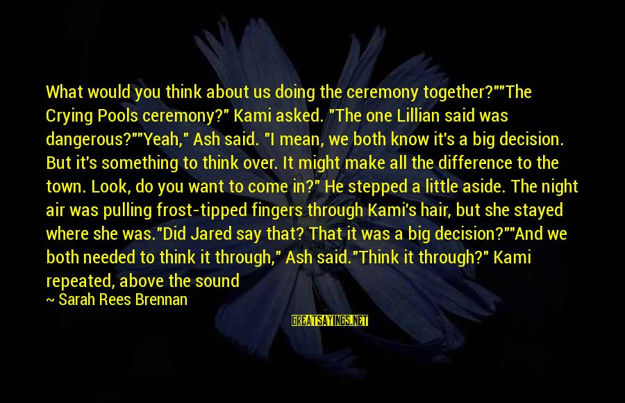 """Jared's Sayings By Sarah Rees Brennan: What would you think about us doing the ceremony together?""""""""The Crying Pools ceremony?"""" Kami asked."""
