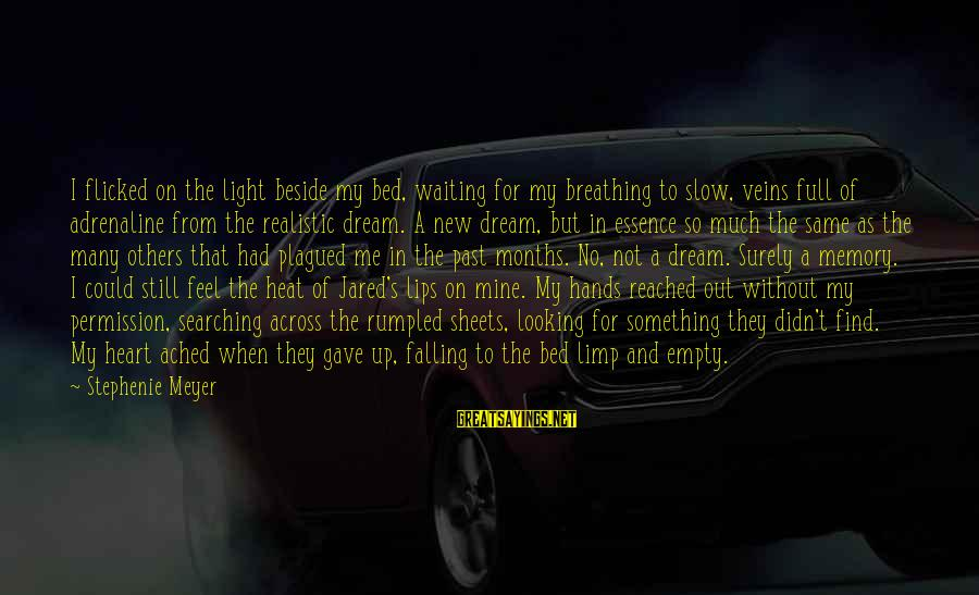 Jared's Sayings By Stephenie Meyer: I flicked on the light beside my bed, waiting for my breathing to slow, veins