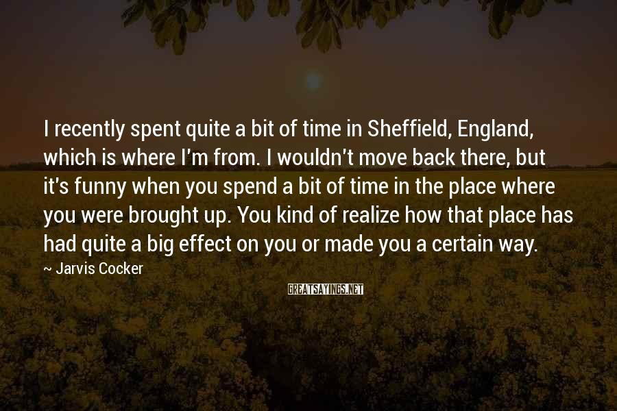 Jarvis Cocker Sayings: I recently spent quite a bit of time in Sheffield, England, which is where I'm
