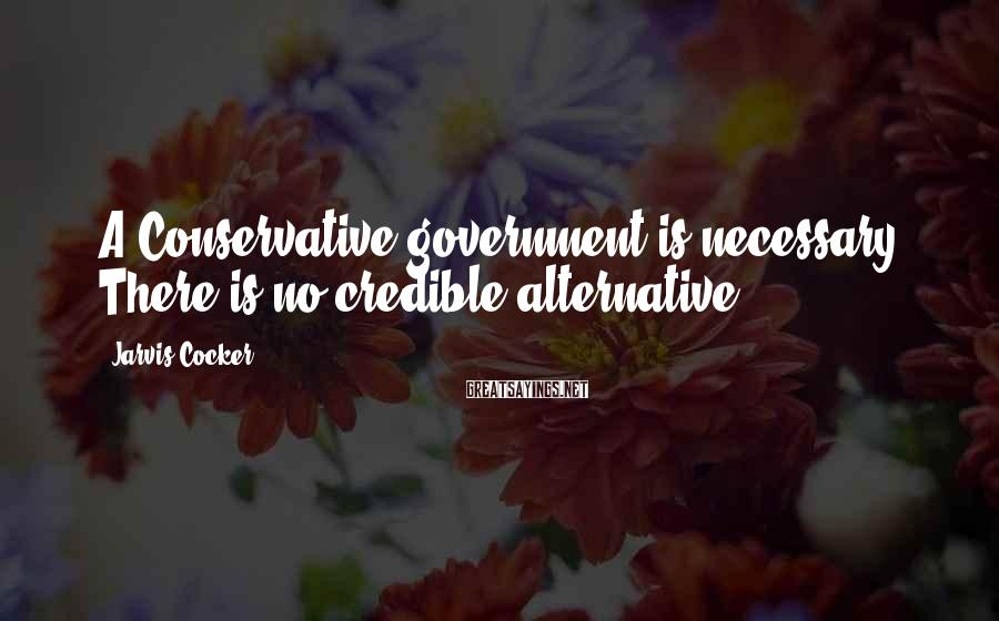 Jarvis Cocker Sayings: A Conservative government is necessary. There is no credible alternative.