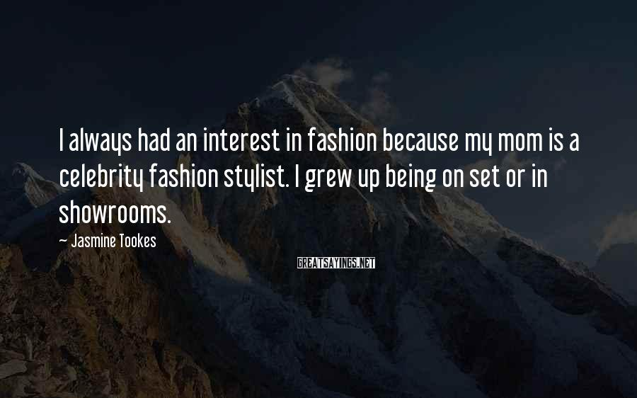 Jasmine Tookes Sayings: I always had an interest in fashion because my mom is a celebrity fashion stylist.