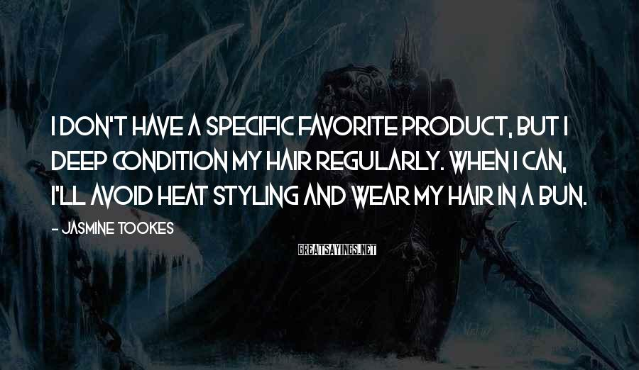 Jasmine Tookes Sayings: I don't have a specific favorite product, but I deep condition my hair regularly. When