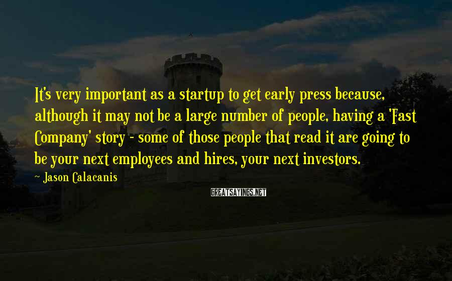 Jason Calacanis Sayings: It's very important as a startup to get early press because, although it may not