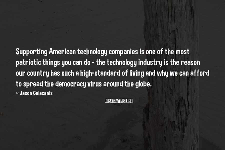 Jason Calacanis Sayings: Supporting American technology companies is one of the most patriotic things you can do -