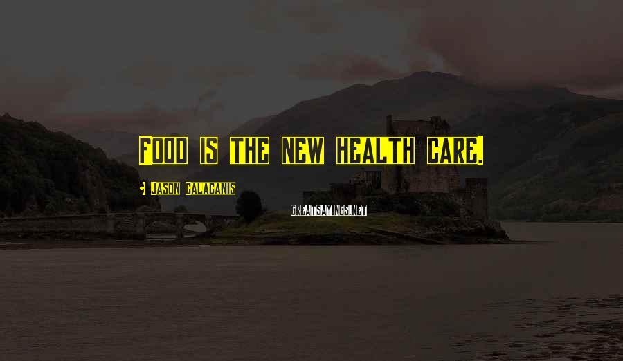 Jason Calacanis Sayings: Food is the new health care.