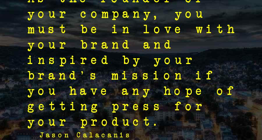 Jason Calacanis Sayings: As the founder of your company, you must be in love with your brand and